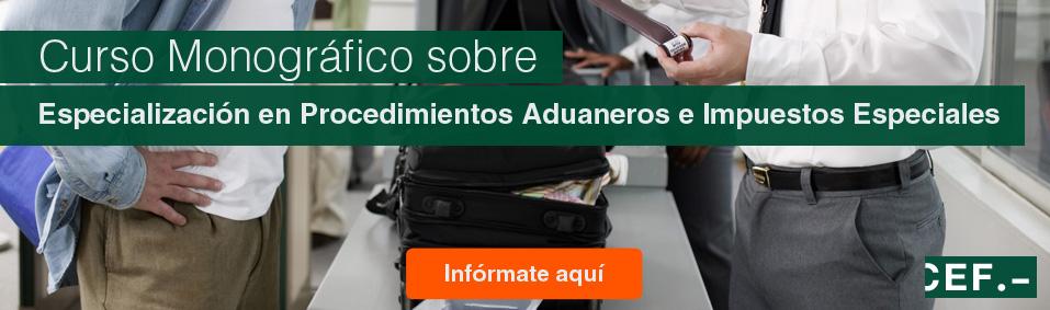Curso Monográfico sobre Especialización en Procedimientos Aduaneros e Impuestos Especiales
