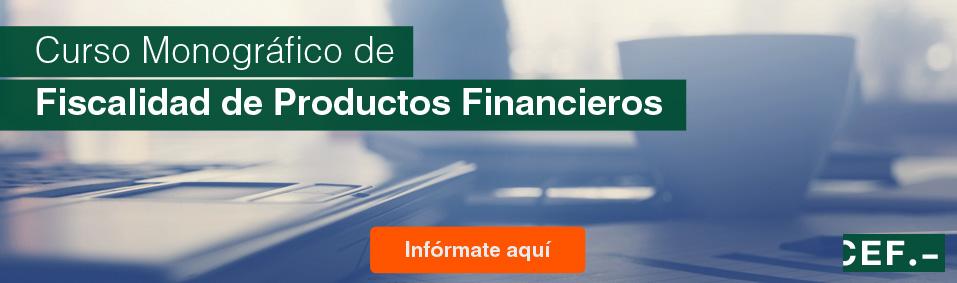 Curso monográfico de Fiscalidad de Productos Financieros