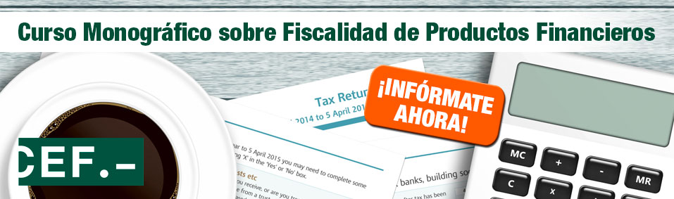 Curso Monográfico sobre Fiscalidad de Productos Financieros