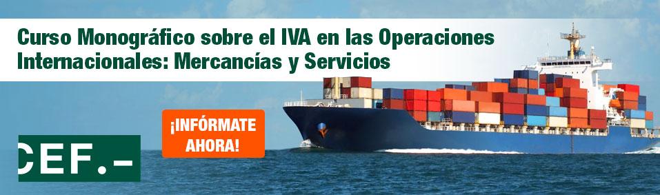 Curso Monográfico sobre el IVA en las Operaciones Internacionales: Mercancías y Servicios