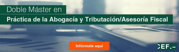 doble Máster en Práctica de la Abogacía y Tributación/Asesoría Fiscal